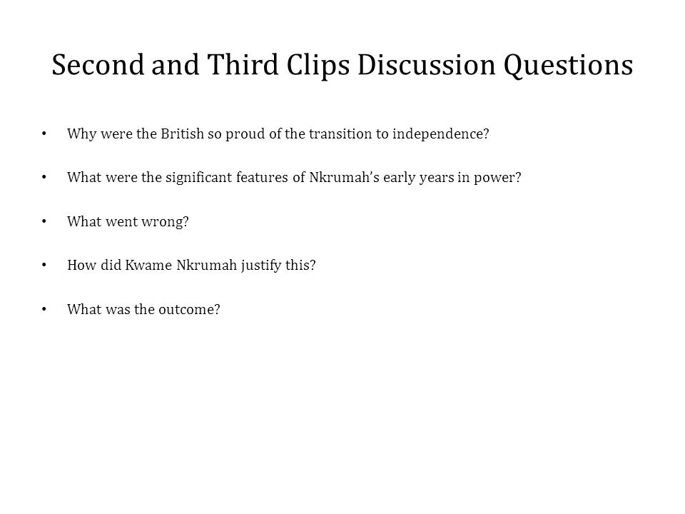 Second and Third Clips Discussion Questions Why were the British so proud of the transition to independence.