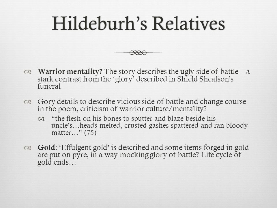 Hildeburhs RelativesHildeburhs Relatives Warrior mentality? The story describes the ugly side of battlea stark contrast from the glory described in Sh