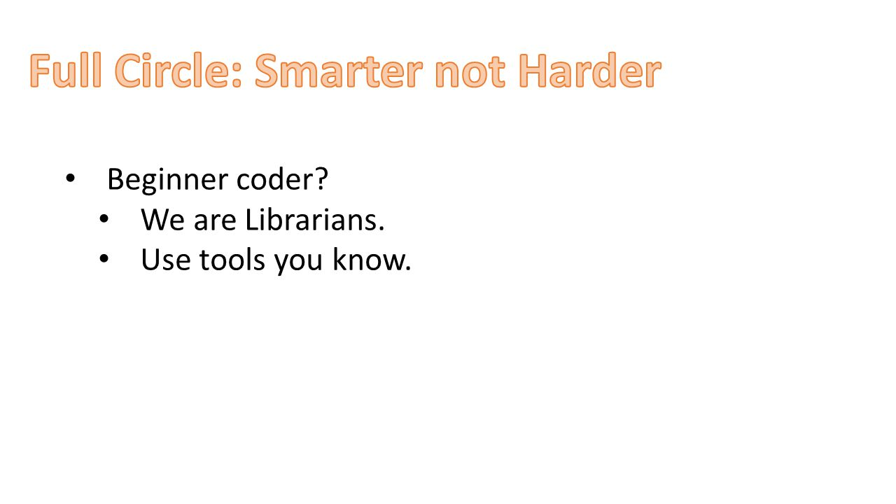 Beginner coder We are Librarians. Use tools you know.