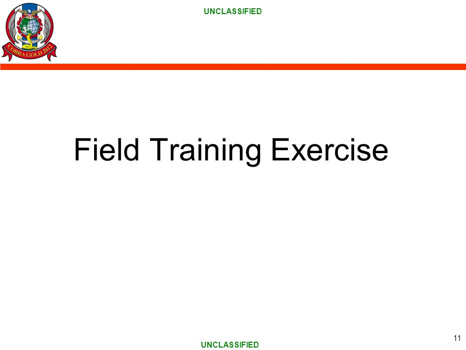 UNCLASSIFIED Field Training Exercise 11