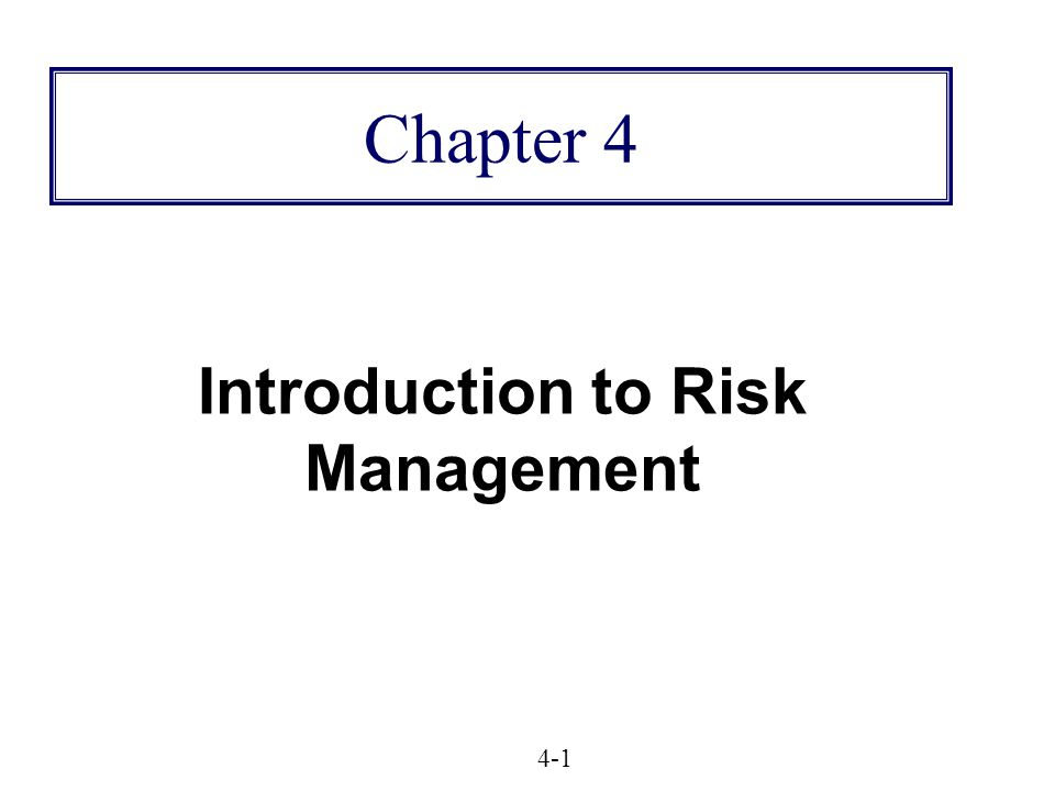Chapter 4 Introduction to Risk Management 4-1