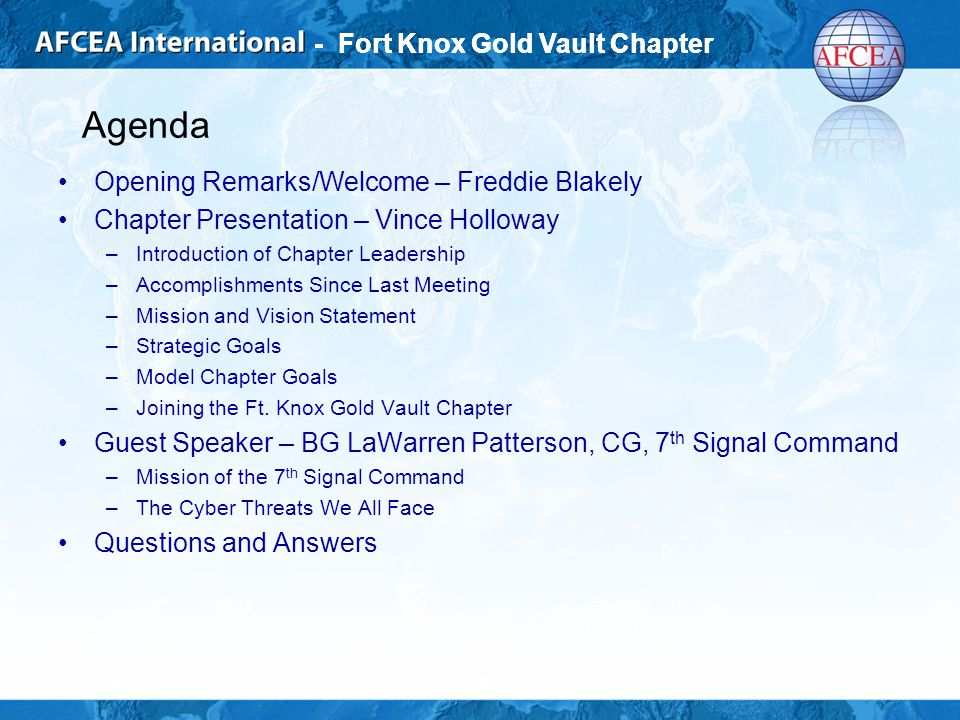 - Fort Knox Gold Vault Chapter Agenda Opening Remarks/Welcome – Freddie Blakely Chapter Presentation – Vince Holloway –Introduction of Chapter Leadership –Accomplishments Since Last Meeting –Mission and Vision Statement –Strategic Goals –Model Chapter Goals –Joining the Ft.