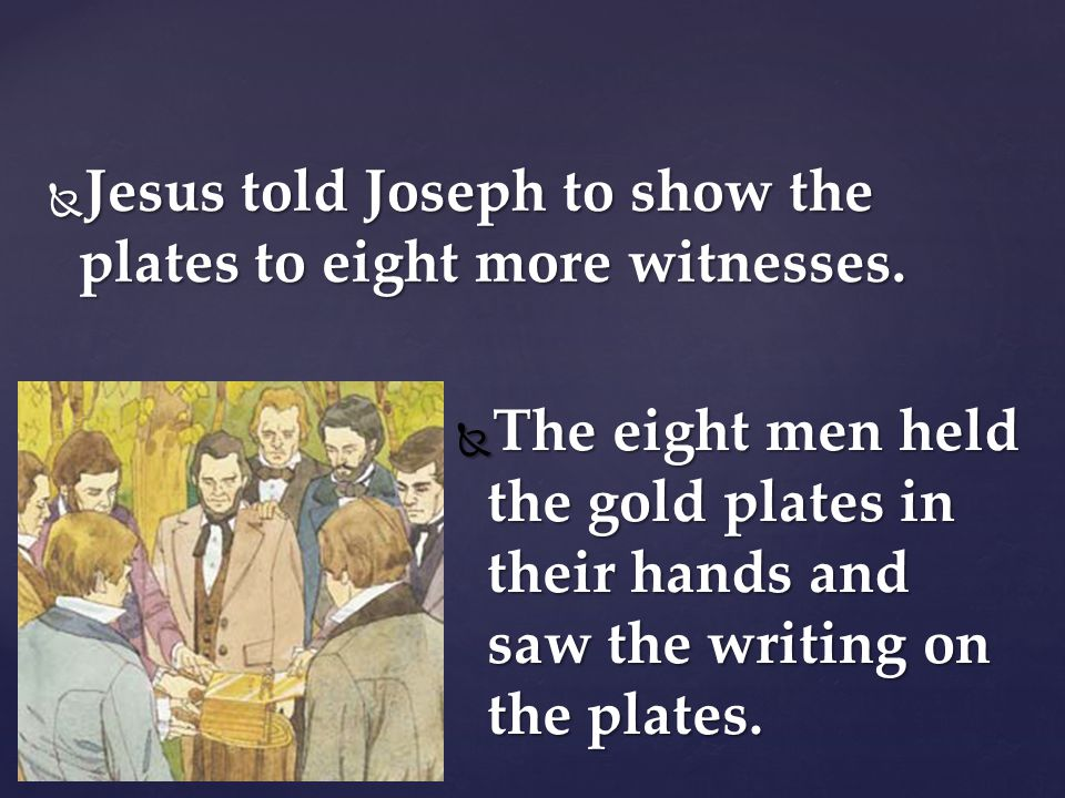 Joseph Smith was very happy. Joseph Smith was very happy. The three witnesses would tell people about the gold plates, and more people would believe t