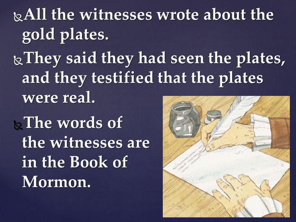 Jesus told Joseph to show the plates to eight more witnesses. Jesus told Joseph to show the plates to eight more witnesses. The eight men held the gol