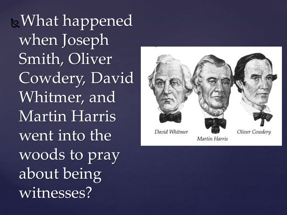 What were Oliver Cowdery, David Whitmer, and Martin Harris told to do in order to be witnesses of the gold plates? What were Oliver Cowdery, David Whi