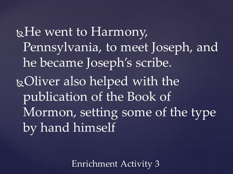 He prayed to find out whether the things he had heard were true, and he received the answer that Joseph was telling the truth. Enrichment Activity 3
