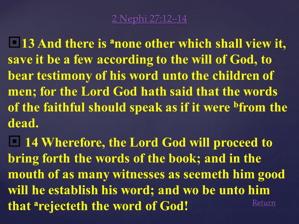 2 Nephi 27:12–14 2 Nephi 27:12–14 12 Wherefore, at that day when the book shall be delivered unto the man of whom I have spoken, the book shall be hid