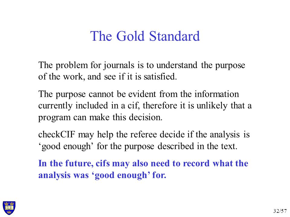 32/57 The Gold Standard The problem for journals is to understand the purpose of the work, and see if it is satisfied.