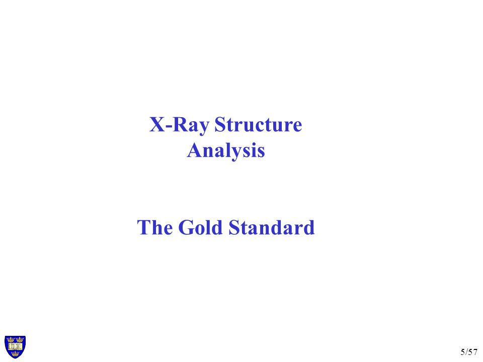 5/57 X-Ray Structure Analysis The Gold Standard
