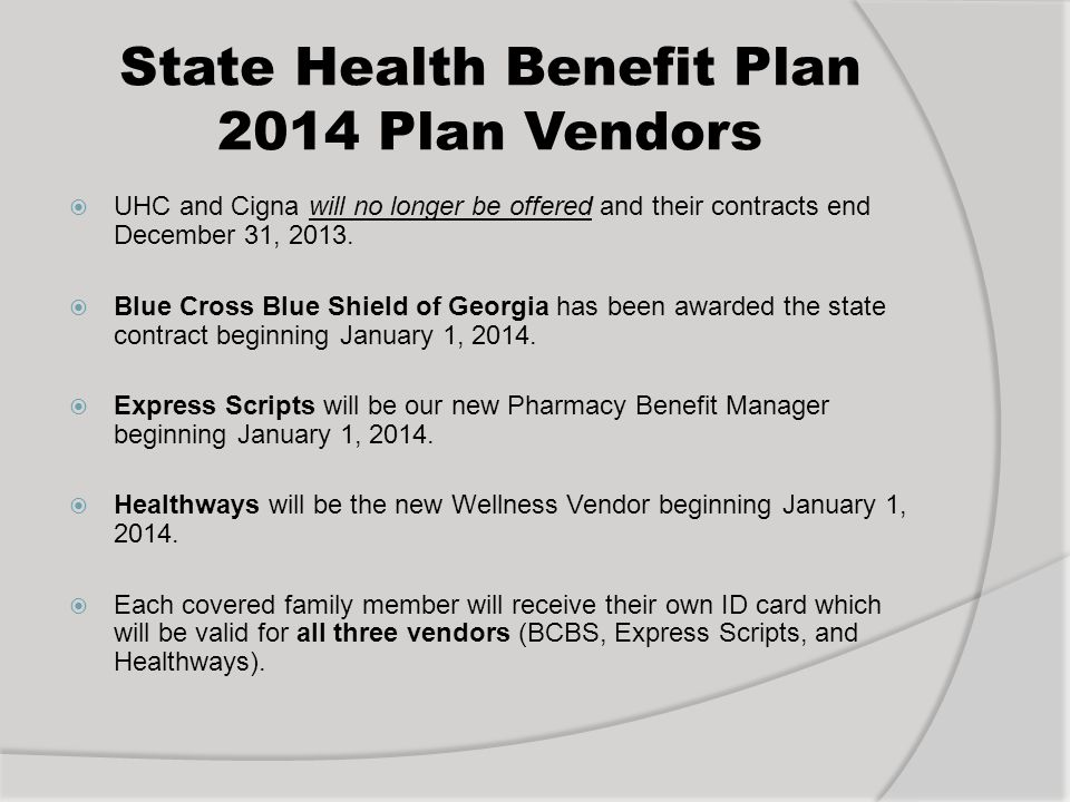 State Health Benefit Plan 2014 Plan Vendors UHC and Cigna will no longer be offered and their contracts end December 31, 2013.