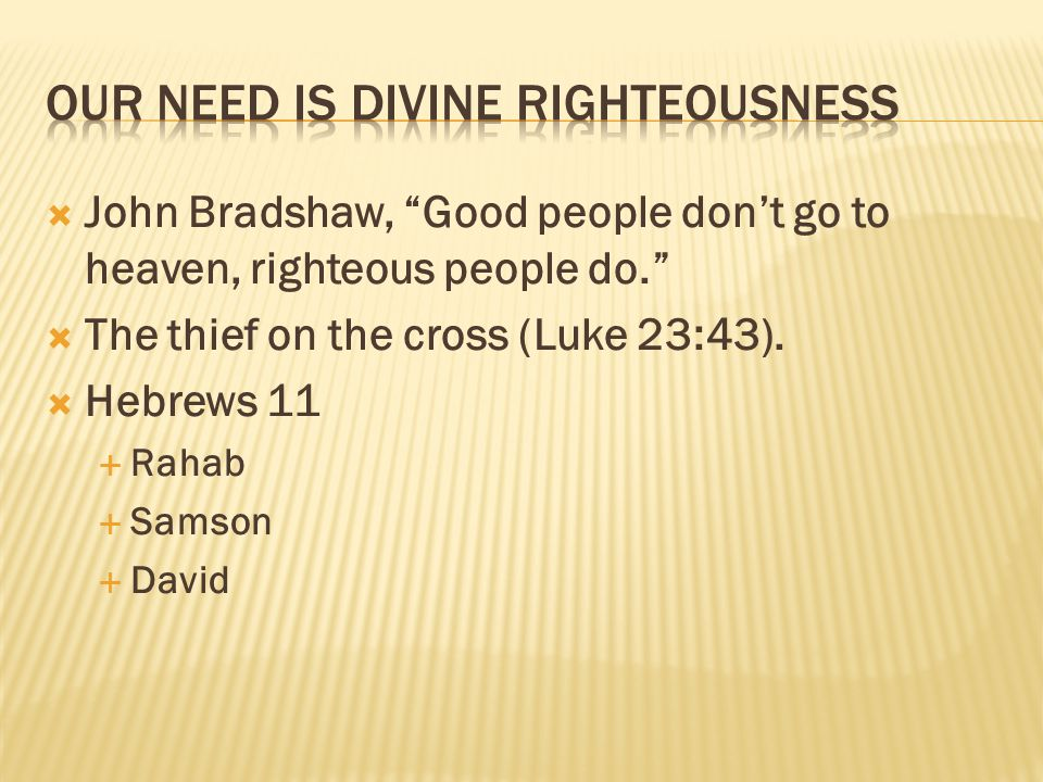 John Bradshaw, Good people dont go to heaven, righteous people do.