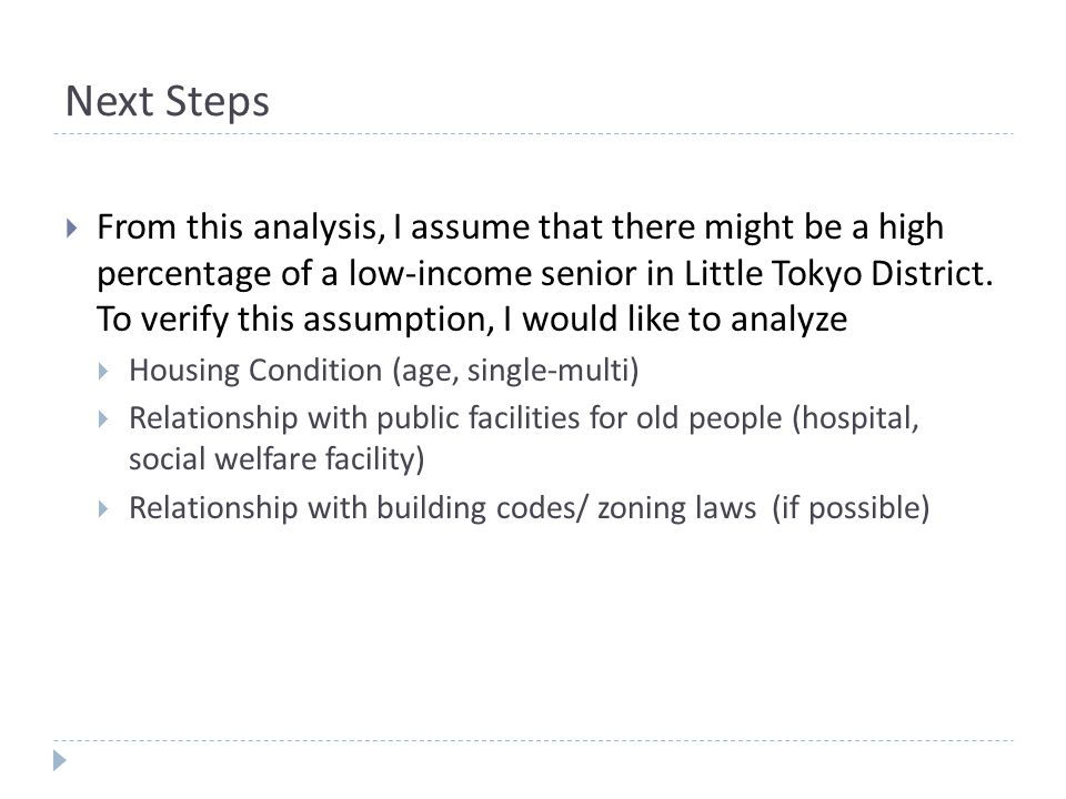 Next Steps From this analysis, I assume that there might be a high percentage of a low-income senior in Little Tokyo District.