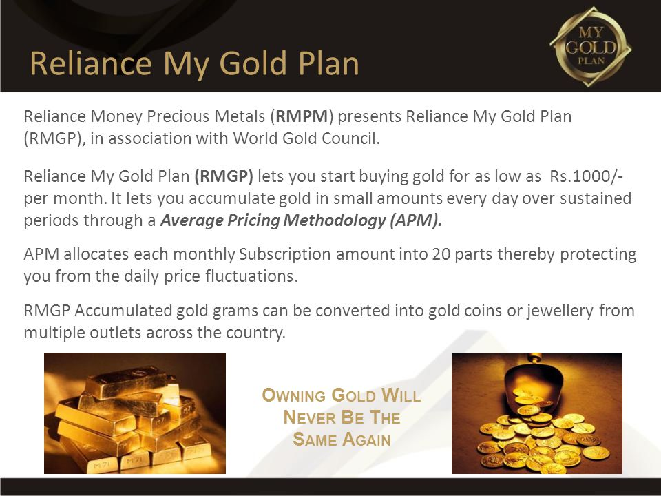Reliance Money Precious Metals (RMPM) presents Reliance My Gold Plan (RMGP), in association with World Gold Council. Reliance My Gold Plan (RMGP) lets