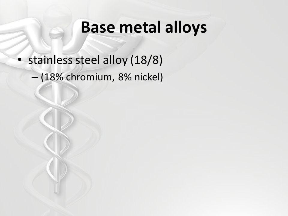 Base metal alloys stainless steel alloy (18/8) – (18% chromium, 8% nickel)
