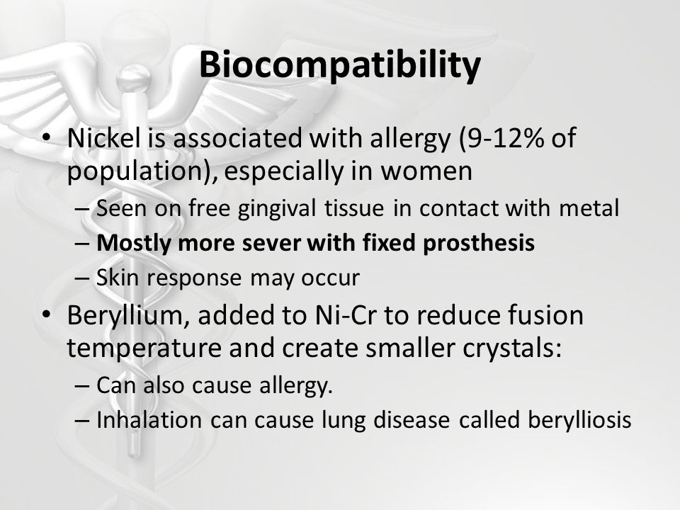 Biocompatibility Nickel is associated with allergy (9-12% of population), especially in women – Seen on free gingival tissue in contact with metal – M