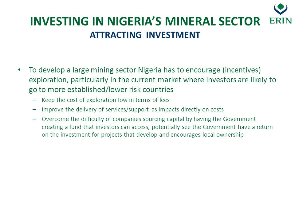 To develop a large mining sector Nigeria has to encourage (incentives) exploration, particularly in the current market where investors are likely to g