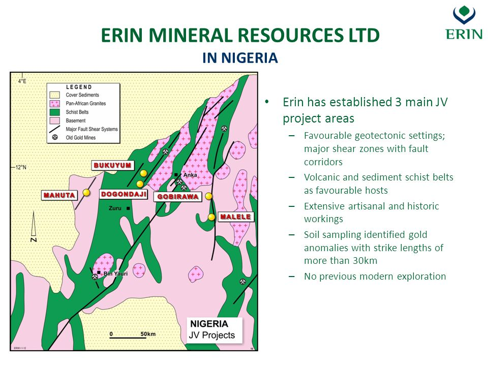ERIN MINERAL RESOURCES LTD IN NIGERIA Erin has established 3 main JV project areas – Favourable geotectonic settings; major shear zones with fault cor