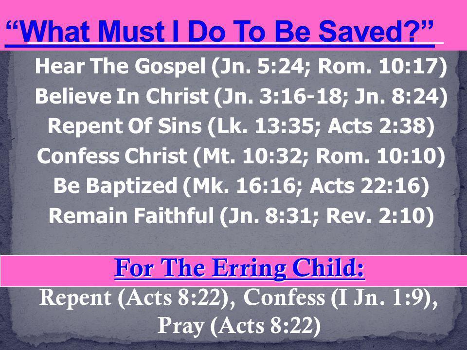 Hear The Gospel (Jn. 5:24; Rom. 10:17) Believe In Christ (Jn.
