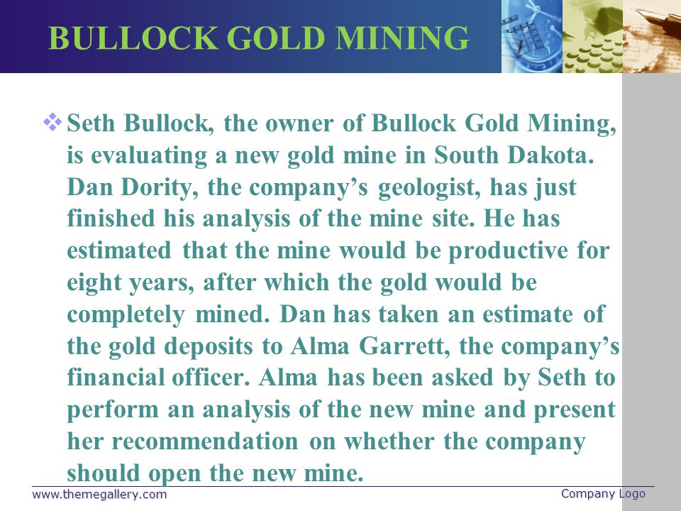 BULLOCK GOLD MINING Alma has used the estimates provided by Dan to determine the revenues that could be expected from the mine.