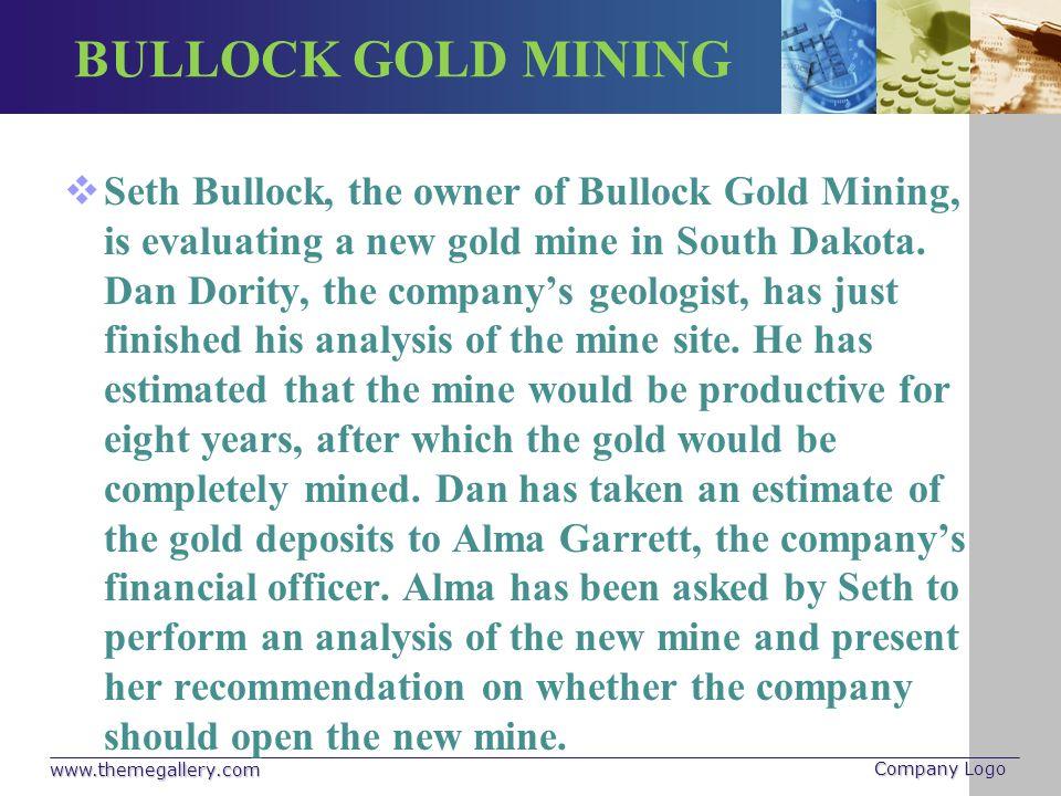 BULLOCK GOLD MINING Seth Bullock, the owner of Bullock Gold Mining, is evaluating a new gold mine in South Dakota. Dan Dority, the companys geologist,