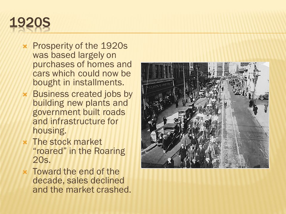 Prosperity of the 1920s was based largely on purchases of homes and cars which could now be bought in installments.