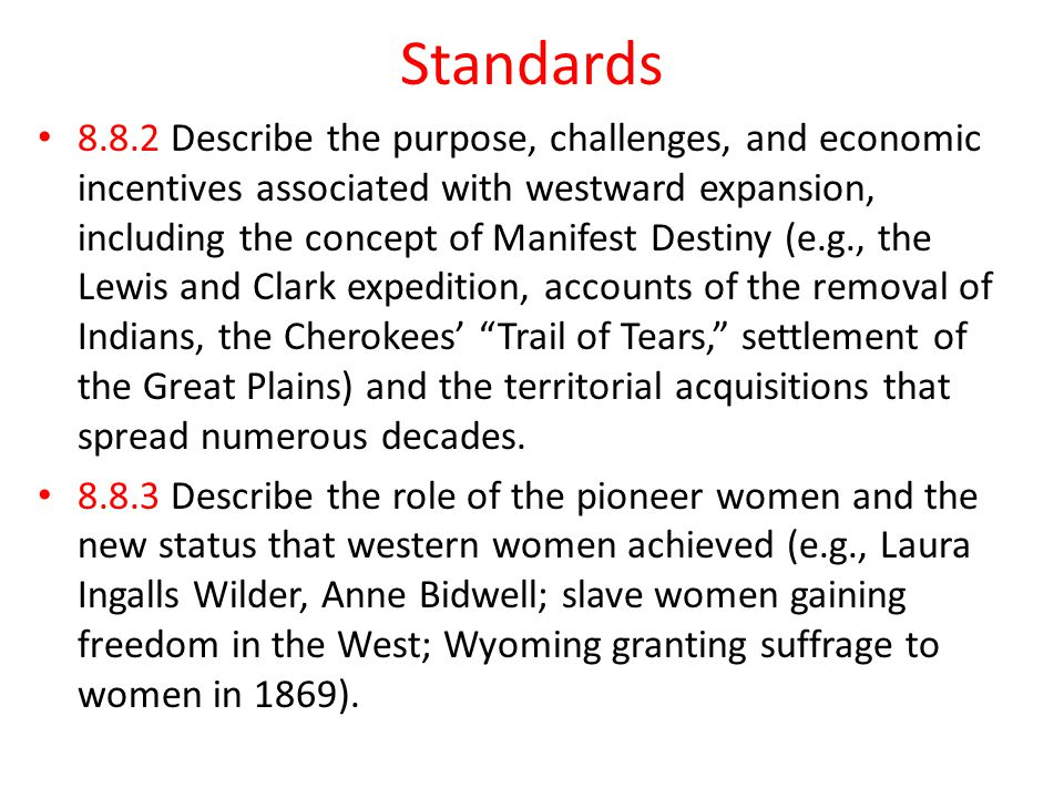 Standards 8.8.2 Describe the purpose, challenges, and economic incentives associated with westward expansion, including the concept of Manifest Destin