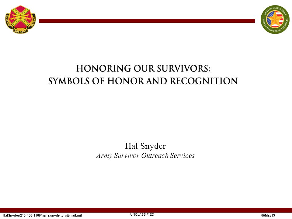 HalSnyder/210-466-1169/hal.s.snyder.civ@mail.mil05May13 Hal Snyder Army Survivor Outreach Services UNCLASSIFIED