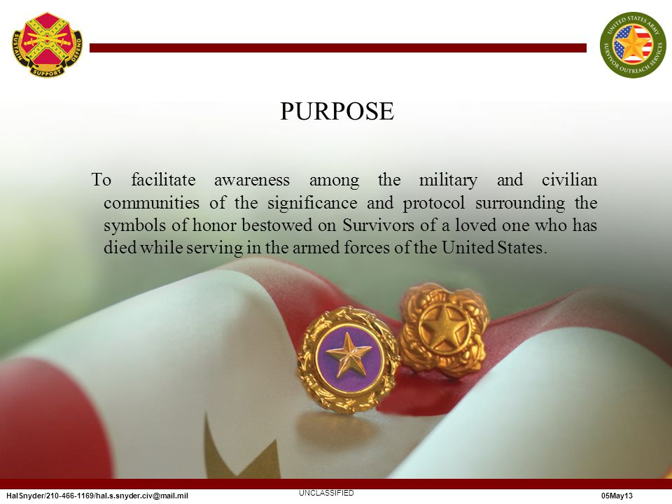PURPOSE To facilitate awareness among the military and civilian communities of the significance and protocol surrounding the symbols of honor bestowed on Survivors of a loved one who has died while serving in the armed forces of the United States.