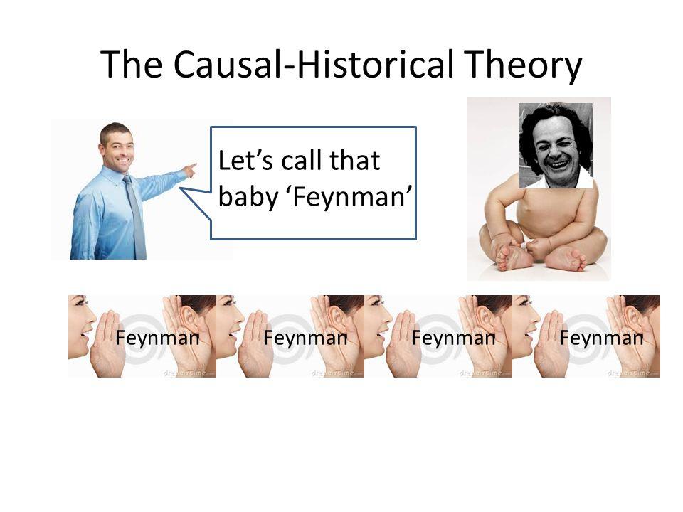 The Causal-Historical Theory Lets call that baby Feynman Feynman