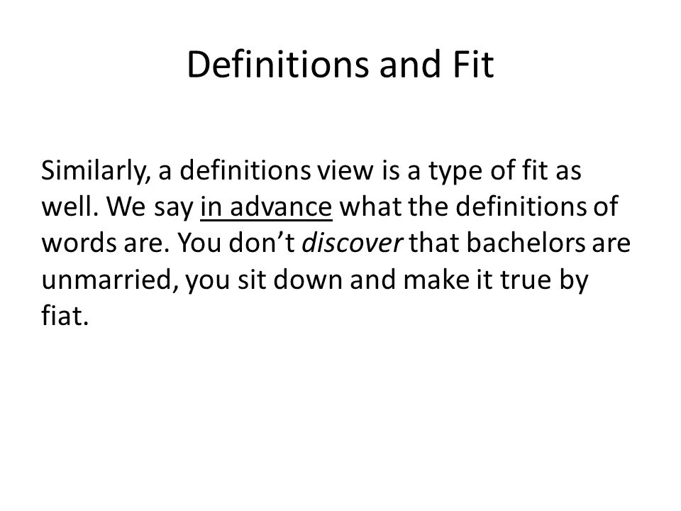 Definitions and Fit Similarly, a definitions view is a type of fit as well. We say in advance what the definitions of words are. You dont discover tha