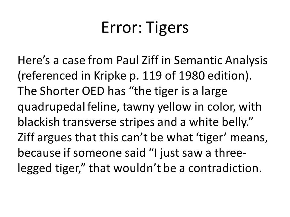 Error: Tigers Heres a case from Paul Ziff in Semantic Analysis (referenced in Kripke p. 119 of 1980 edition). The Shorter OED has the tiger is a large