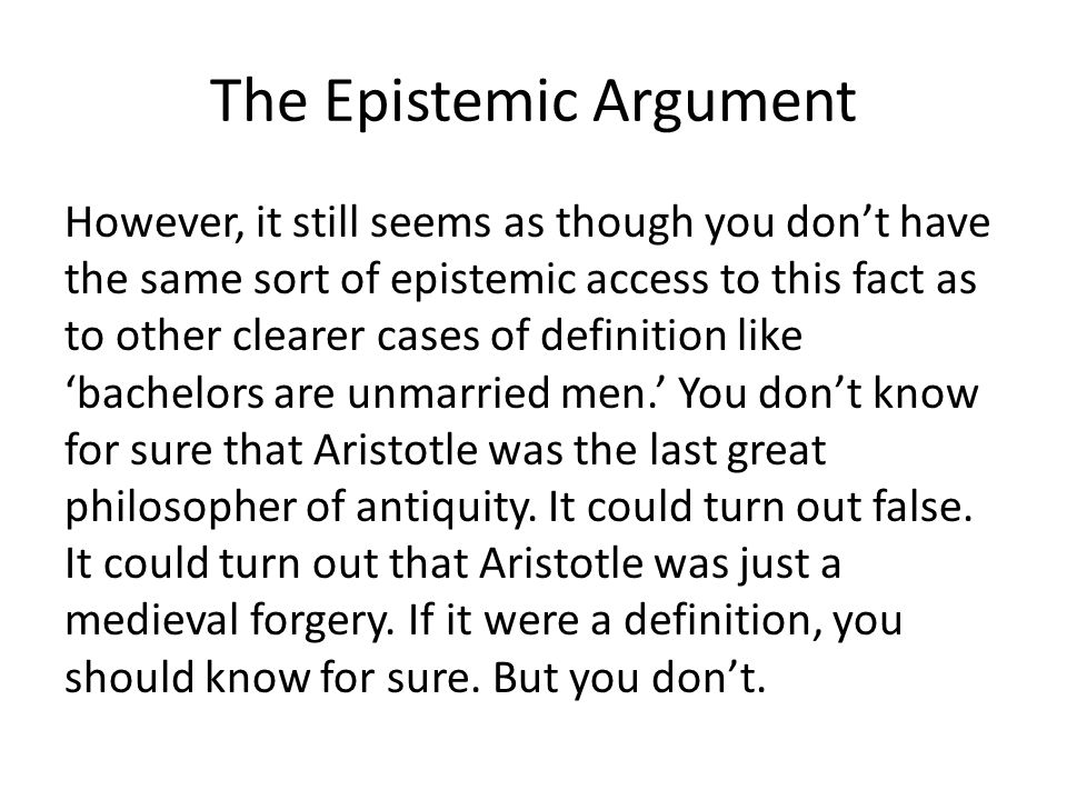 The Epistemic Argument However, it still seems as though you dont have the same sort of epistemic access to this fact as to other clearer cases of def