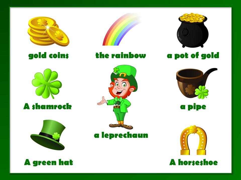 gold coinsthe rainbowa pot of gold A shamrock A green hat a pipe a leprechaun A horseshoe