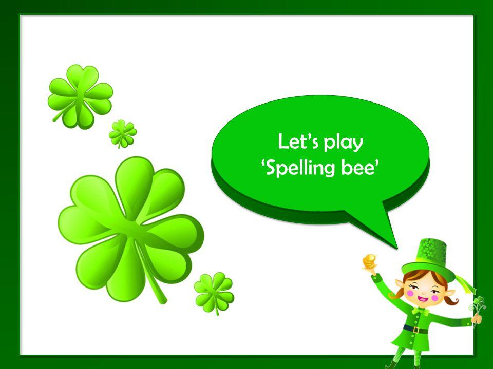 Lets play Spelling bee Lets play Spelling bee