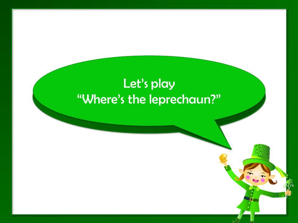 Lets play Wheres the leprechaun Lets play Wheres the leprechaun