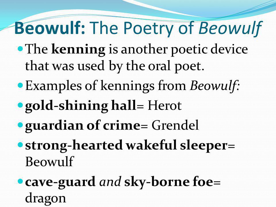 Beowulf: The Poetry of Beowulf Create modern-day kennings for things you see around you.