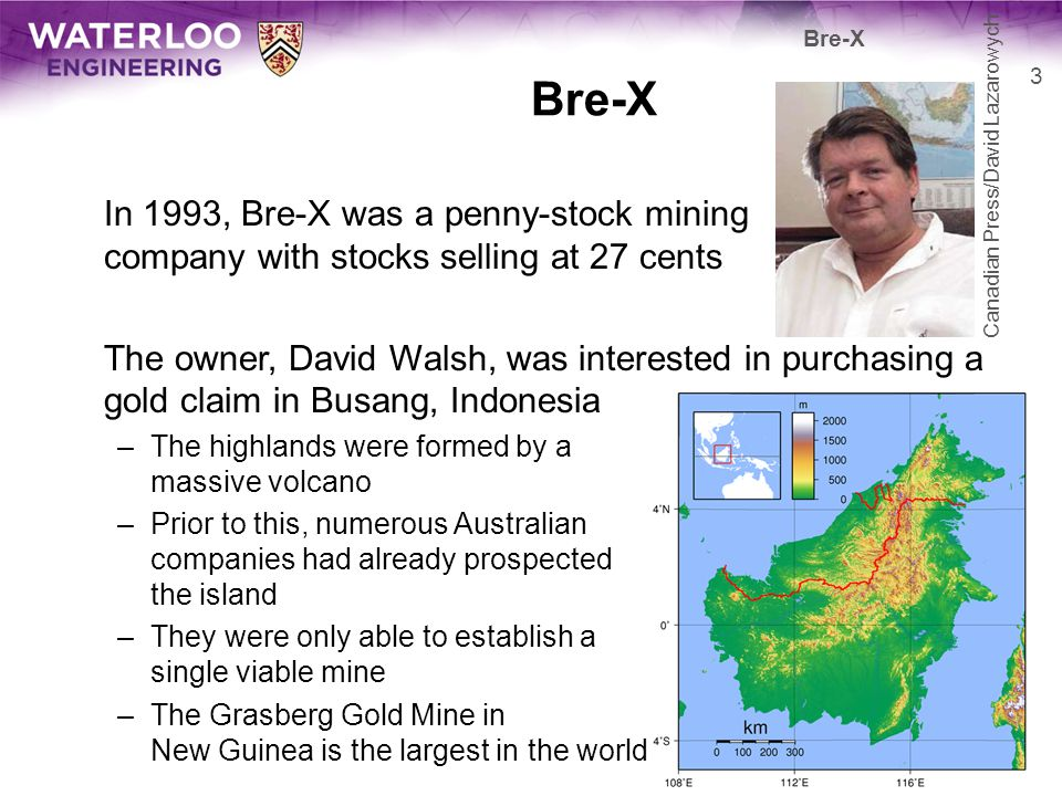 Bre-X David Walsh was wined-and-dined by two geologists: –John Felderhof –Michael de Guzman Walsh committed $80,000 to the Busang project De Guzman was an engineer with a colourful character: –At the top of his class –As a Filipino, he was, however, subject to a low glass ceiling –He had four wives with families, simultaneously, all of whom were unaware of each other 4 Bre-X Associated Press/Firdia Lisnawati Associated Press/Gatra Magazine