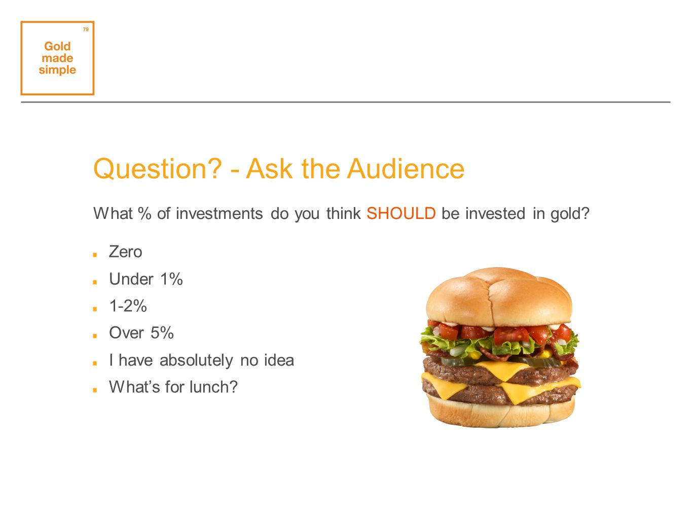 Question. - Ask the Audience Zero Under 1% 1-2% Over 5% I have absolutely no idea Whats for lunch.