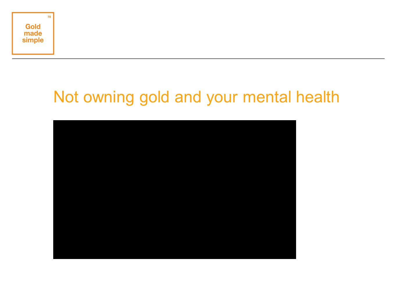 Not owning gold and your mental health
