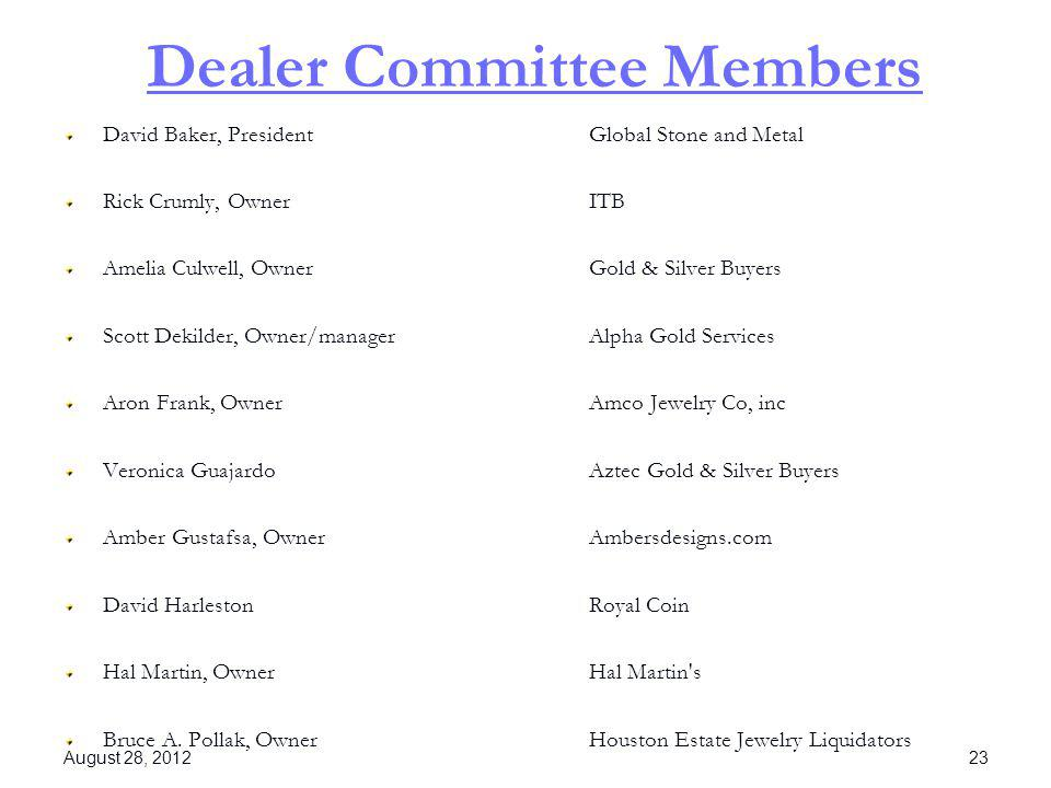 Dealer Committee Members David Baker, President Global Stone and Metal Rick Crumly, Owner ITB Amelia Culwell, Owner Gold & Silver Buyers Scott Dekilde
