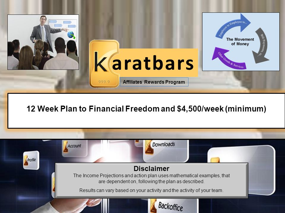aratbars Affiliates Rewards Program 12 Week Plan to Financial Freedom and $4,500/week (minimum) Disclaimer The Income Projections and action plan uses