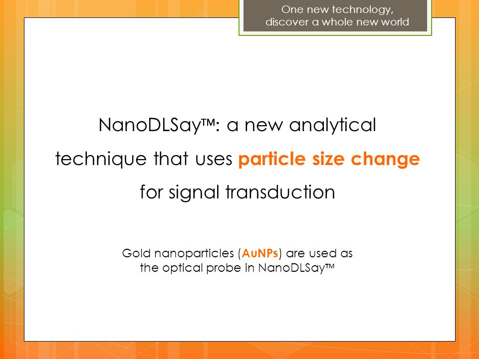 NanoDLSay : a new analytical technique that uses particle size change for signal transduction Gold nanoparticles ( AuNPs ) are used as the optical pro