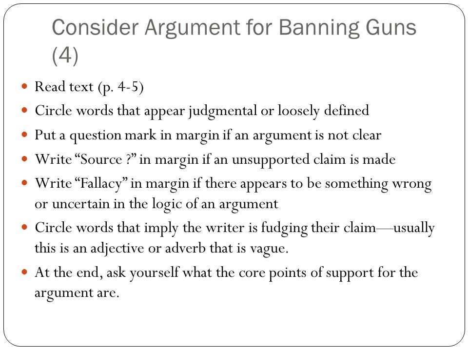 Consider Argument for Banning Guns (4) Read text (p. 4-5) Circle words that appear judgmental or loosely defined Put a question mark in margin if an a