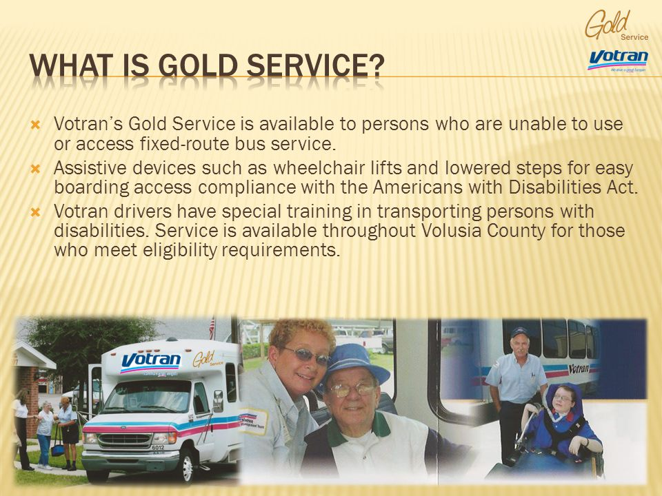 Votrans Gold Service is available to persons who are unable to use or access fixed-route bus service.