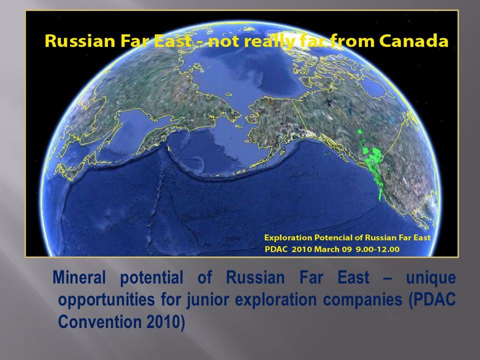 Mineral potential of Russian Far East – unique opportunities for junior exploration companies (PDAC Convention 2010)