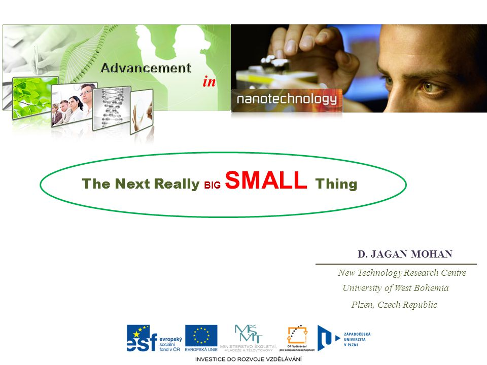 in The Next Really BIG SMALL Thing D. JAGAN MOHAN New Technology Research Centre University of West Bohemia Plzen, Czech Republic