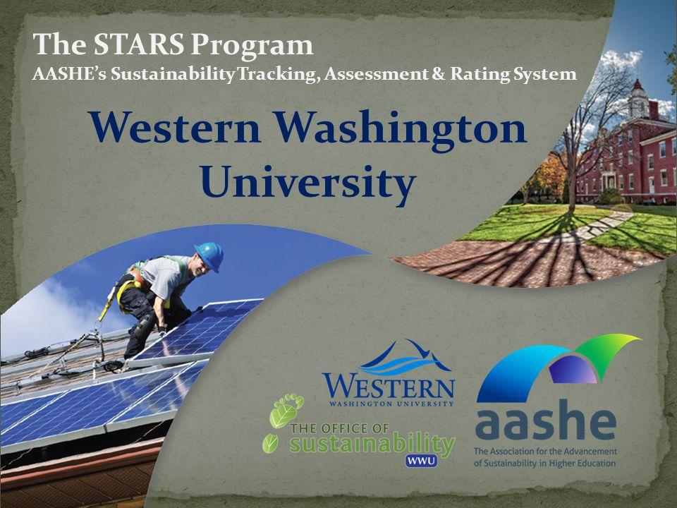 Western Washington University The STARS Program AASHEs Sustainability Tracking, Assessment & Rating System
