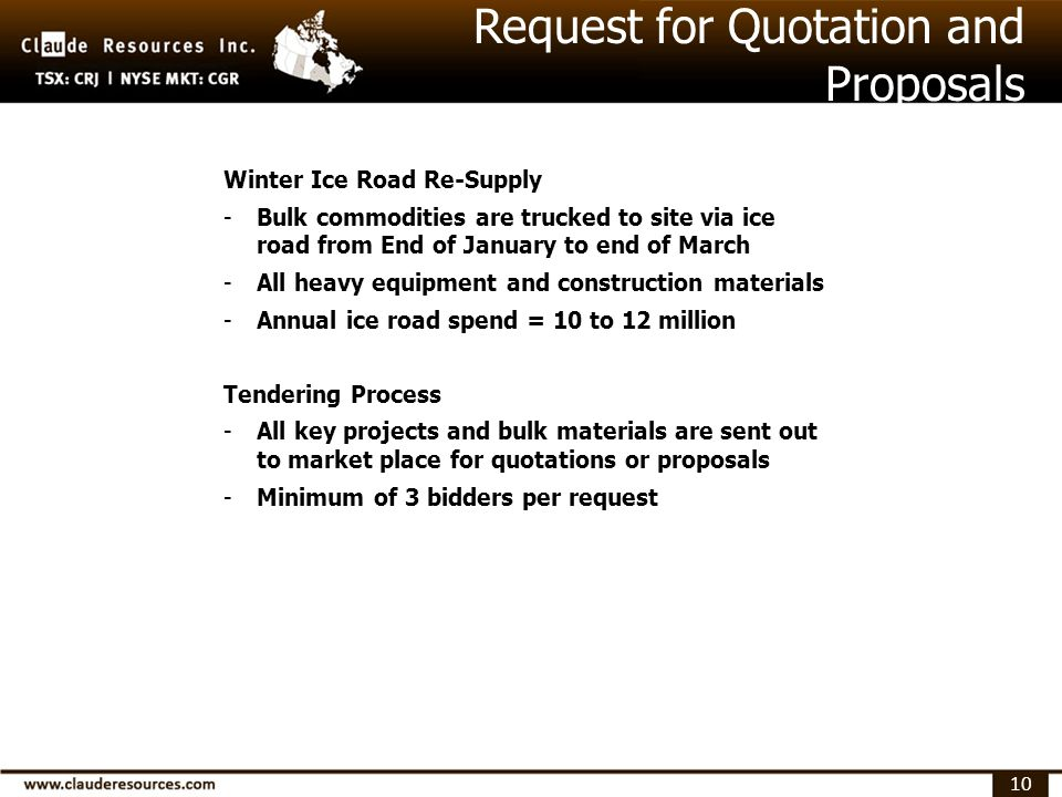 10 Request for Quotation and Proposals Winter Ice Road Re-Supply -Bulk commodities are trucked to site via ice road from End of January to end of March -All heavy equipment and construction materials -Annual ice road spend = 10 to 12 million Tendering Process -All key projects and bulk materials are sent out to market place for quotations or proposals -Minimum of 3 bidders per request