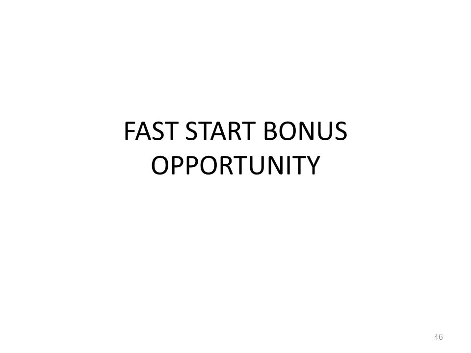 FAST START BONUS OPPORTUNITY 46