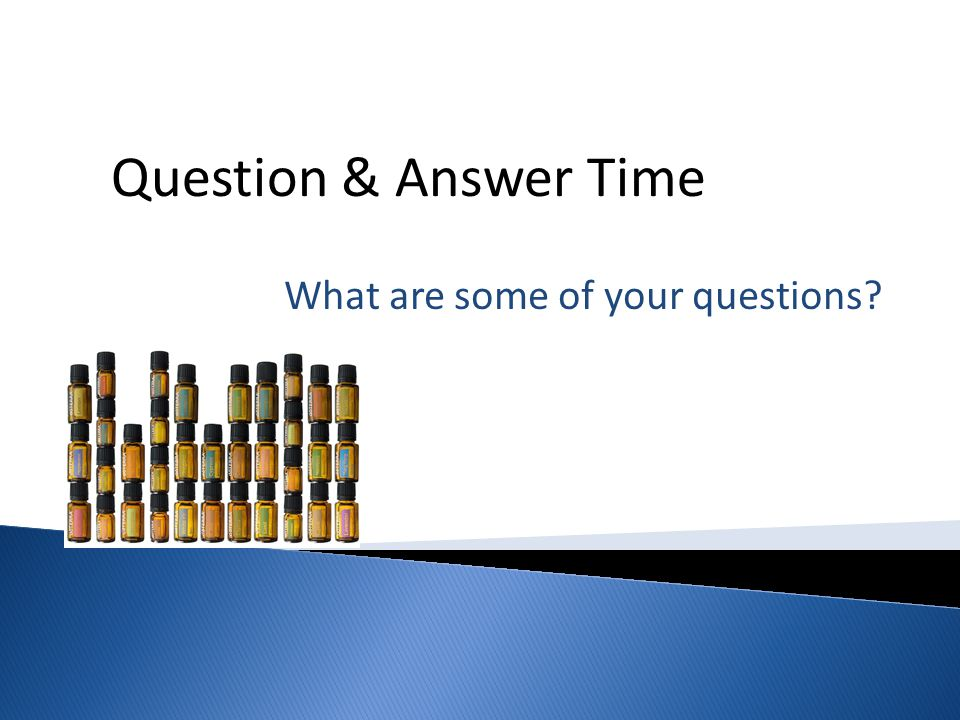 What are some of your questions? Question & Answer Time